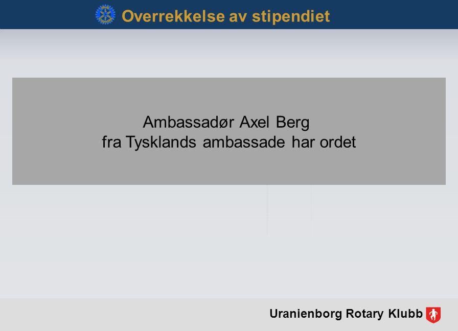 Ambassadør Axel Berg fra Tysklands ambassade har ordet Overrekkelse av stipendiet Uranienborg Rotary Klubb
