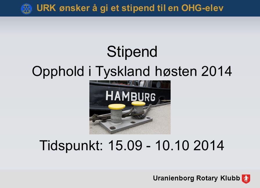 Stipend Opphold i Tyskland høsten 2014 Tidspunkt: 15.09 - 10.10 2014 URK ønsker å gi et stipend til en OHG-elev Uranienborg Rotary Klubb