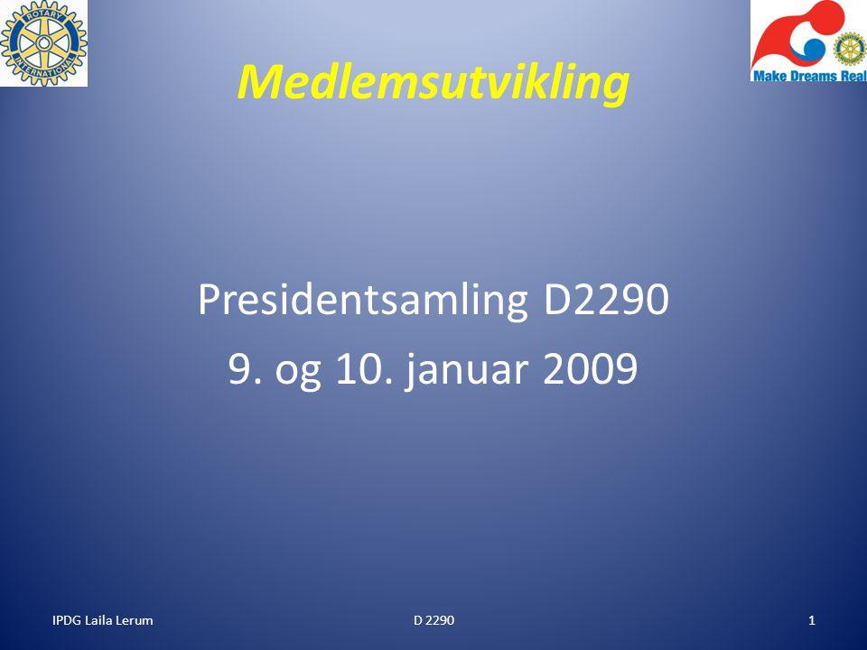 IPDG Laila Lerum1 Medlemsutvikling Presidentsamling D2290 9. og 10. januar 2009 D 2290