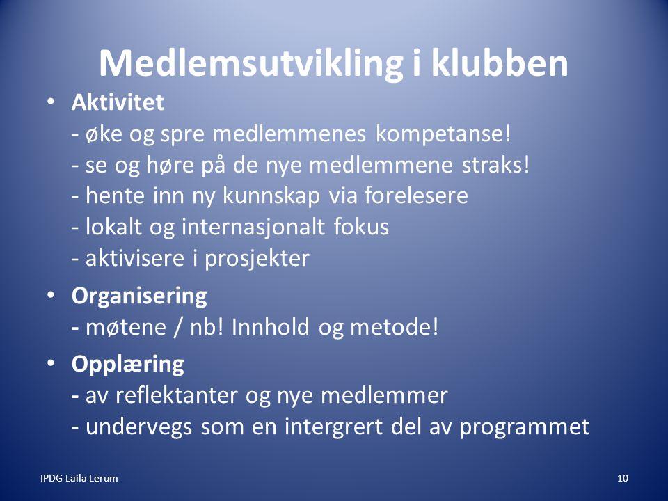 IPDG Laila Lerum10 Medlemsutvikling i klubben Aktivitet - øke og spre medlemmenes kompetanse.