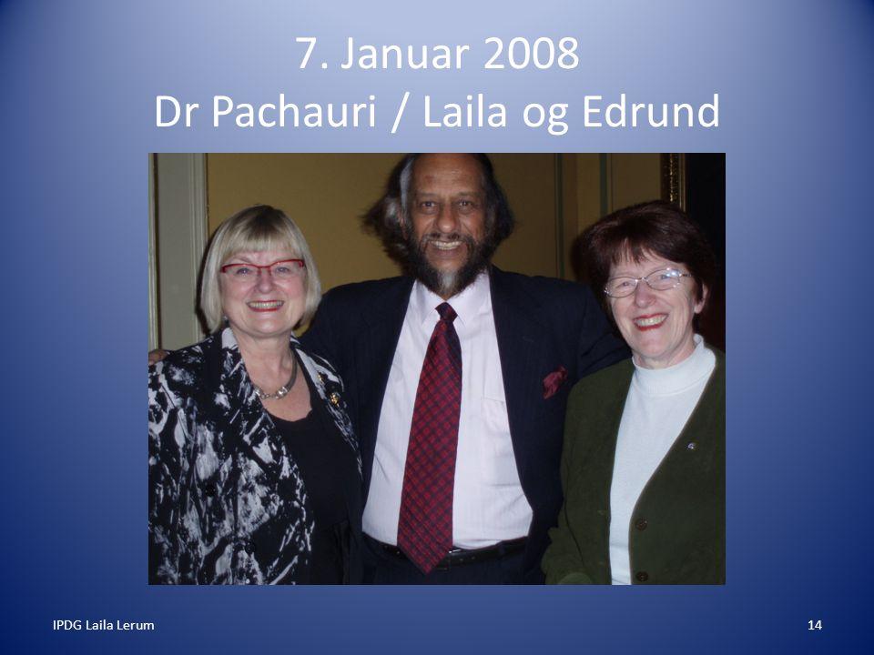 IPDG Laila Lerum14 7. Januar 2008 Dr Pachauri / Laila og Edrund