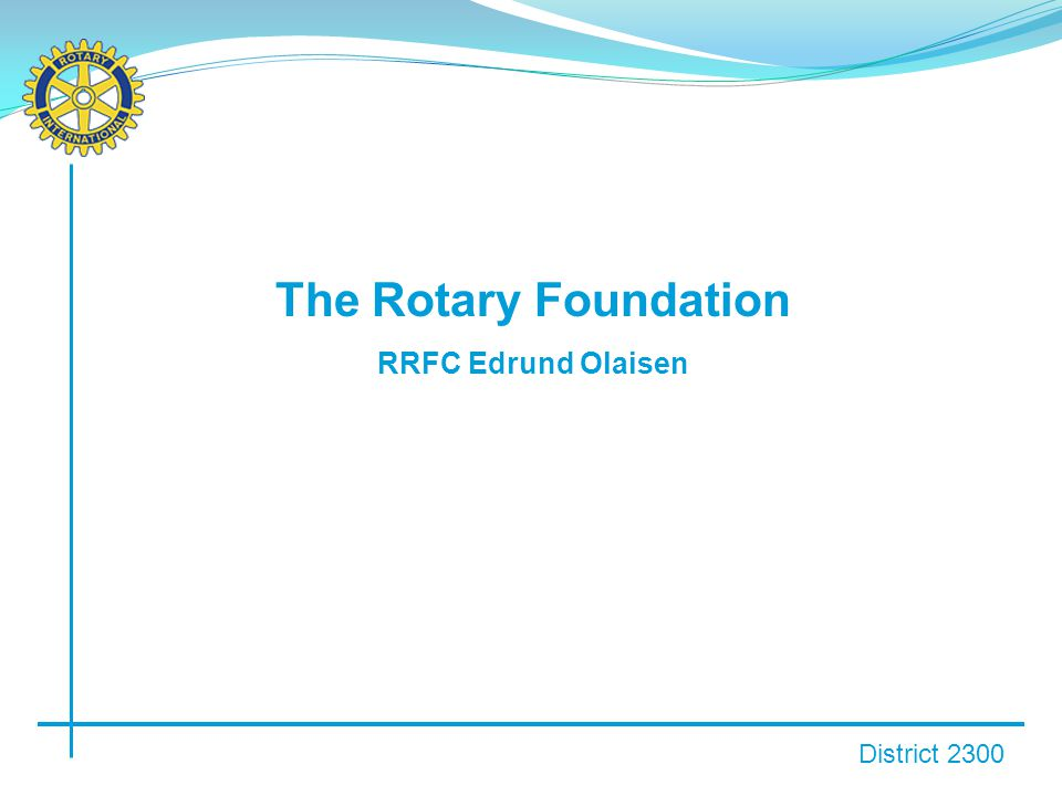 District 2300 The Rotary Foundation RRFC Edrund Olaisen