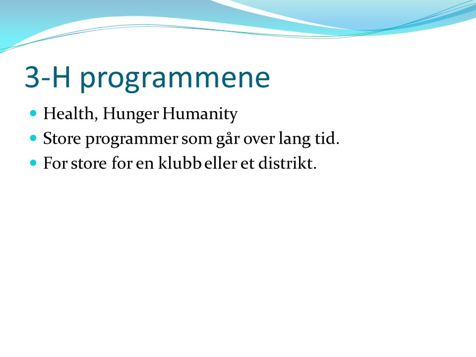 3-H programmene Health, Hunger Humanity Store programmer som går over lang tid. For store for en klubb eller et distrikt.