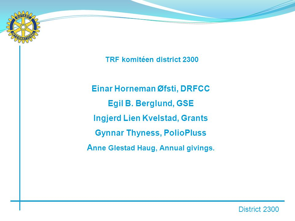 District 2300 TRF komitéen district 2300 Einar Horneman Øfsti, DRFCC Egil B.
