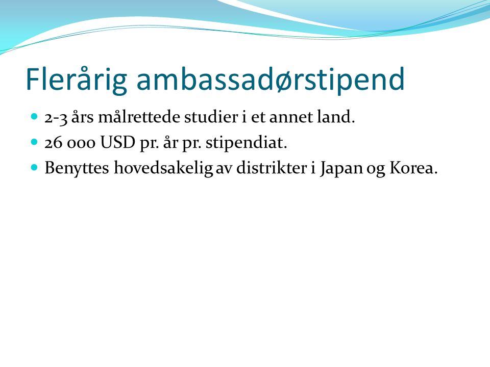 Flerårig ambassadørstipend 2-3 års målrettede studier i et annet land. 26 000 USD pr. år pr. stipendiat. Benyttes hovedsakelig av distrikter i Japan o