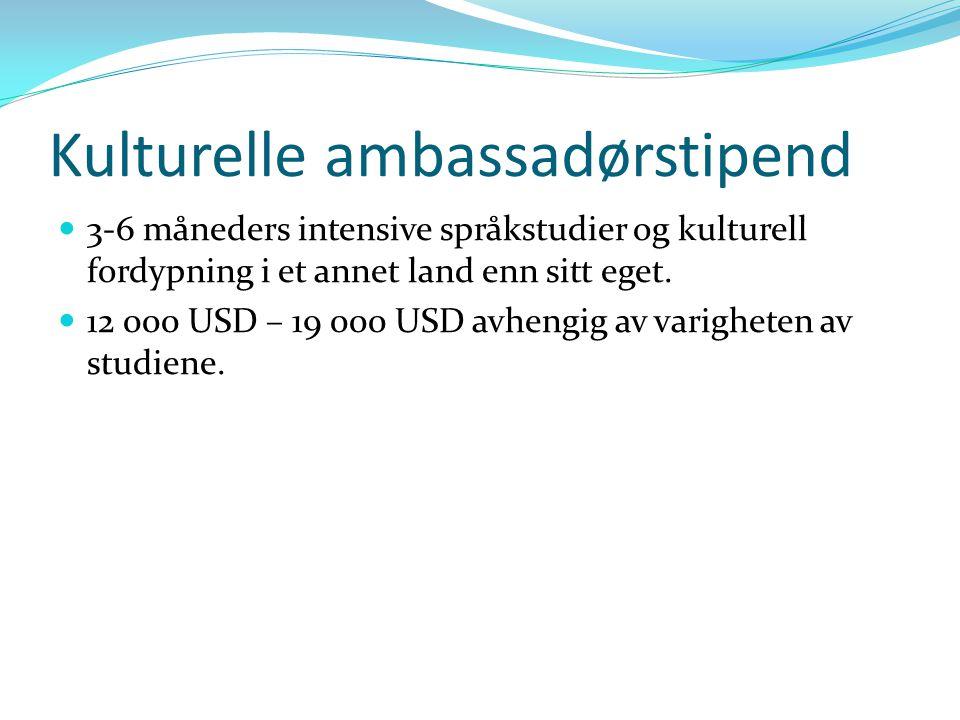 Kulturelle ambassadørstipend 3-6 måneders intensive språkstudier og kulturell fordypning i et annet land enn sitt eget. 12 000 USD – 19 000 USD avheng