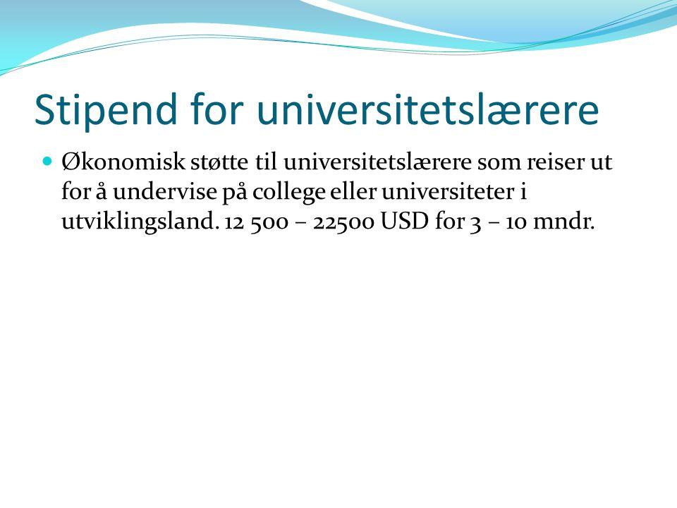 Stipend for universitetslærere Økonomisk støtte til universitetslærere som reiser ut for å undervise på college eller universiteter i utviklingsland.