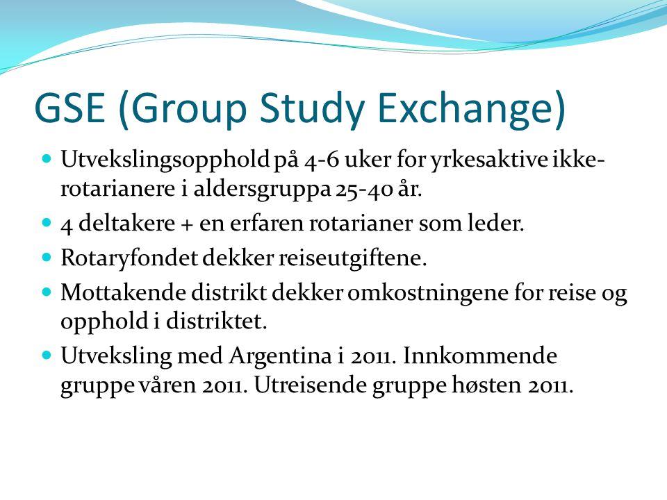 GSE (Group Study Exchange) Utvekslingsopphold på 4-6 uker for yrkesaktive ikke- rotarianere i aldersgruppa 25-40 år. 4 deltakere + en erfaren rotarian