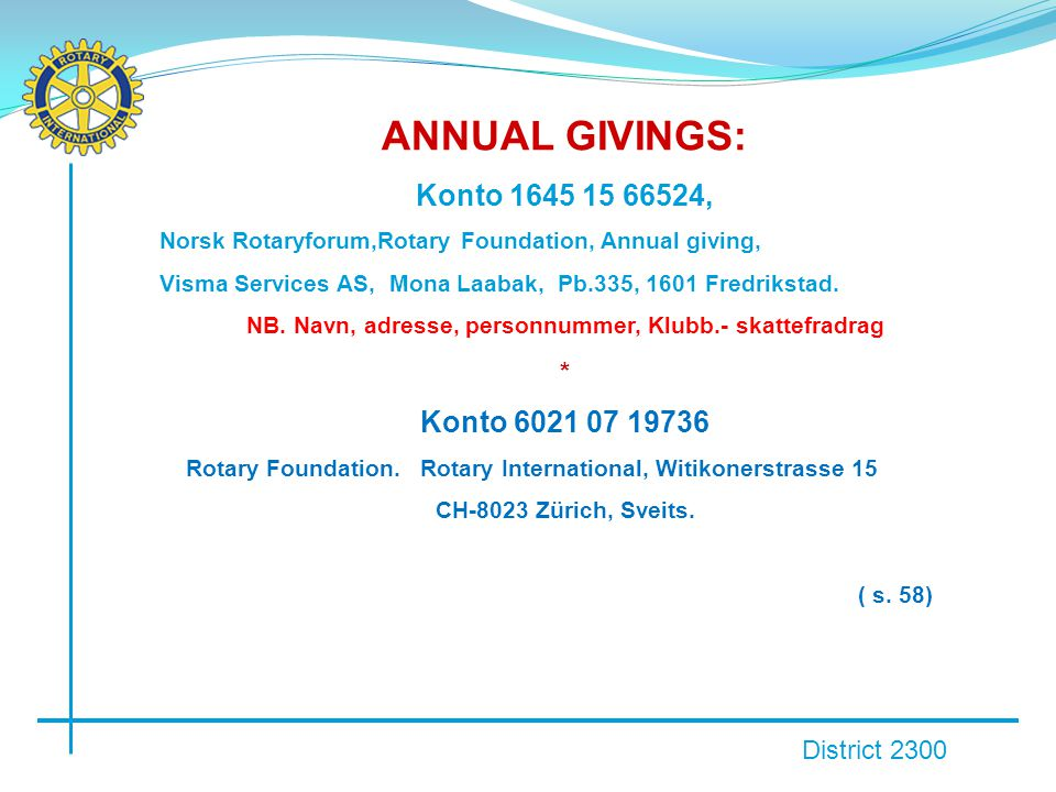 District 2300 ANNUAL GIVINGS: Konto 1645 15 66524, Norsk Rotaryforum,Rotary Foundation, Annual giving, Visma Services AS, Mona Laabak, Pb.335, 1601 Fr