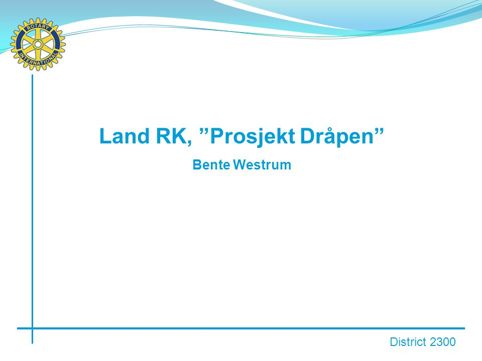 District 2300 Land RK, Prosjekt Dråpen Bente Westrum