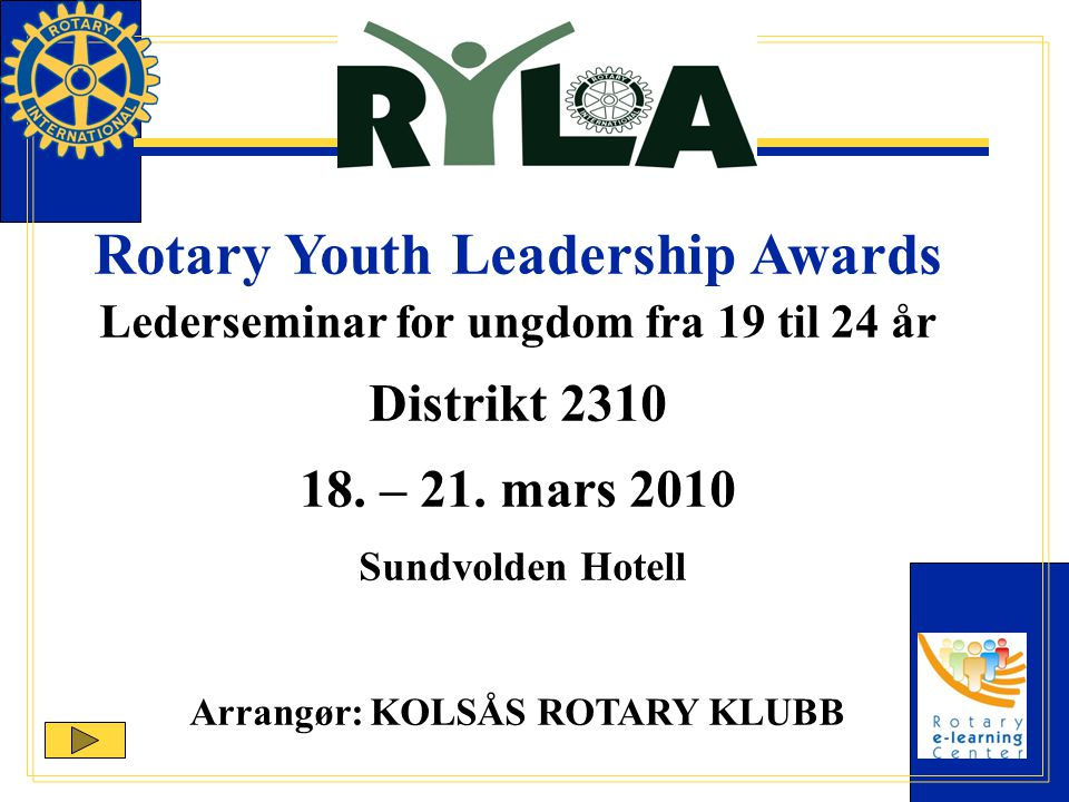 Rotary Youth Leadership Awards Lederseminar for ungdom fra 19 til 24 år Distrikt 2310 18.