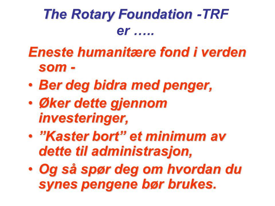 The Rotary Foundation The Rotary Foundation -TRF er …..