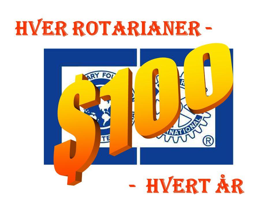 Hver Rotarianer - - Hvert år