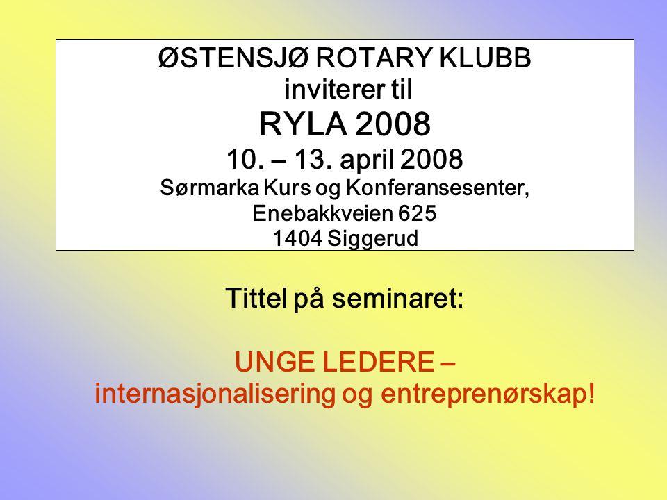 ØSTENSJØ ROTARY KLUBB inviterer til RYLA 2008 10. – 13. april 2008 Sørmarka Kurs og Konferansesenter, Enebakkveien 625 1404 Siggerud Tittel på seminar