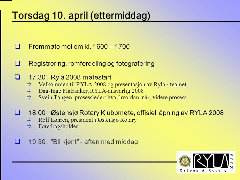 Torsdag 10. april (ettermiddag)  Fremmøte mellom kl. 1600 – 1700  Registrering, romfordeling og fotografering  17.30 : Ryla 2008 møtestart  Velkom