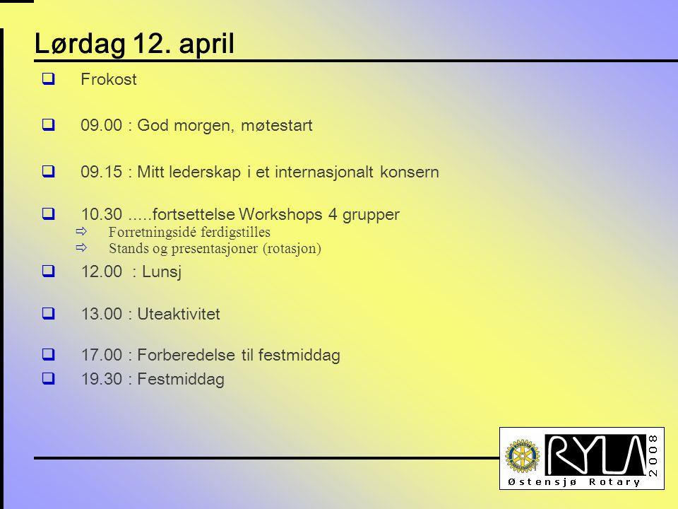 Lørdag 12. april  Frokost  09.00 : God morgen, møtestart  09.15 : Mitt lederskap i et internasjonalt konsern  10.30.....fortsettelse Workshops 4 g