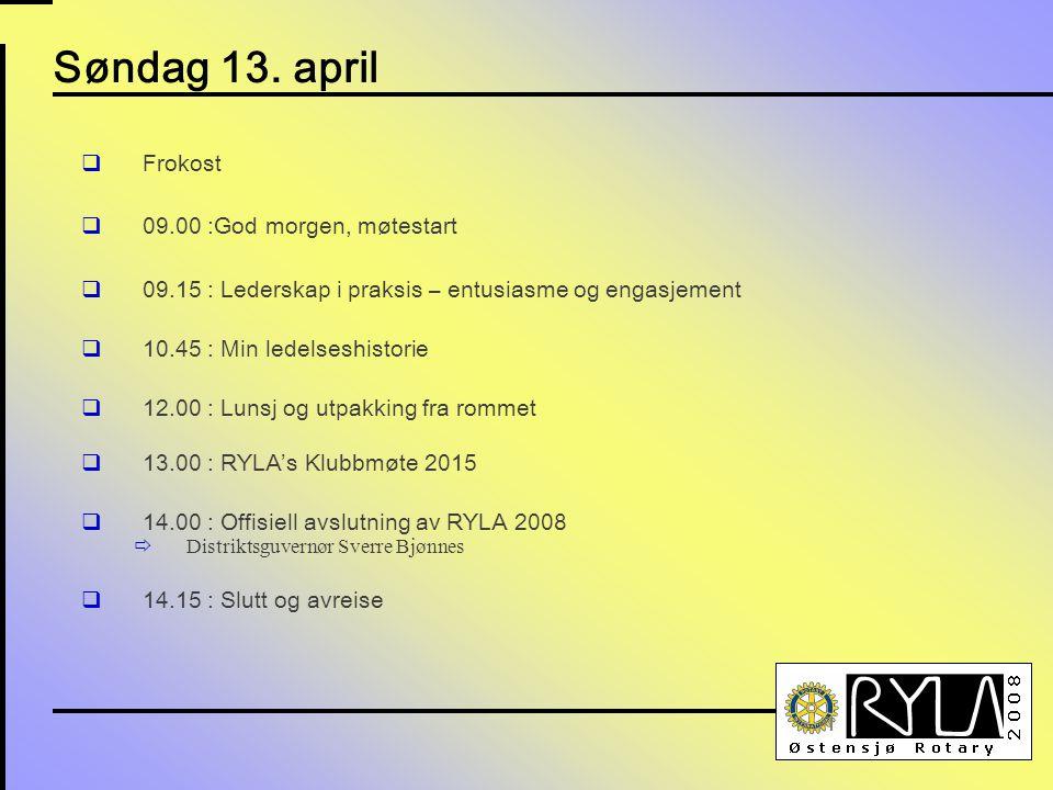 Søndag 13. april  Frokost  09.00 :God morgen, møtestart  09.15 : Lederskap i praksis – entusiasme og engasjement  10.45 : Min ledelseshistorie  1
