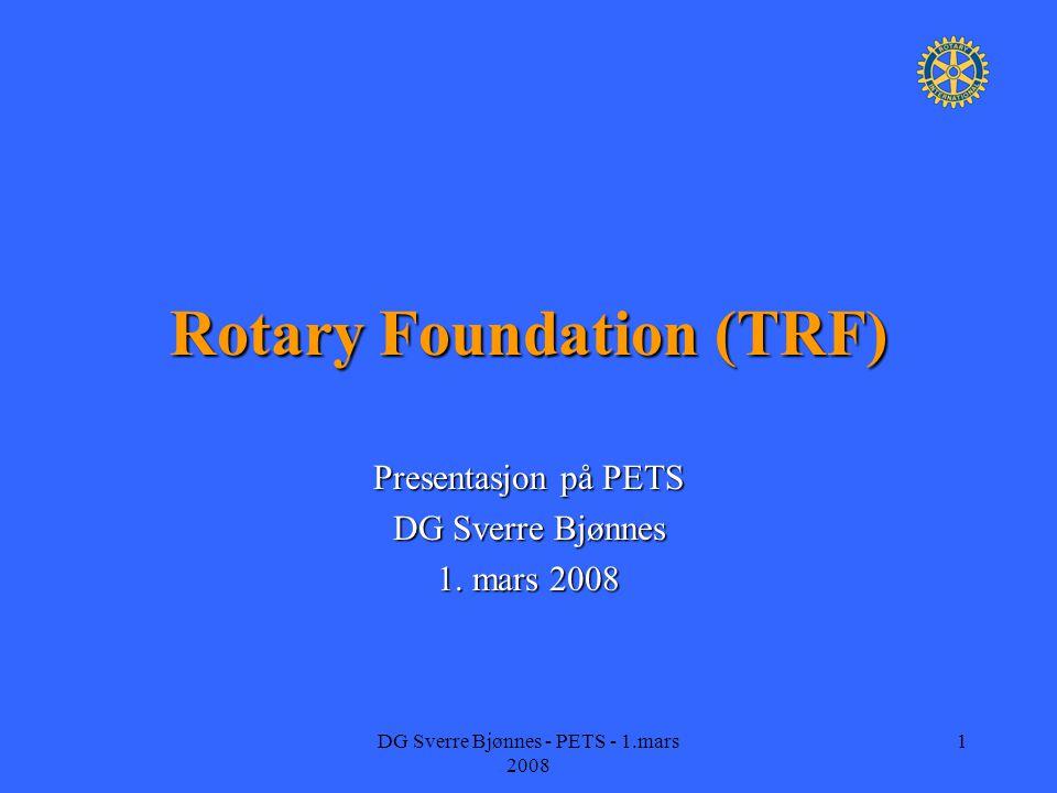 DG Sverre Bjønnes - PETS - 1.mars 2008 2 Rotary Foundation TRF = Verdens beste finansieringsmulighet.