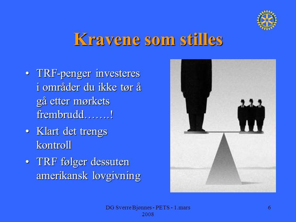 DG Sverre Bjønnes - PETS - 1.mars 2008 6 Kravene som stilles TRF-penger investeres i områder du ikke tør å gå etter mørkets frembrudd…….!TRF-penger investeres i områder du ikke tør å gå etter mørkets frembrudd……..