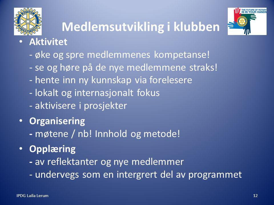 IPDG Laila Lerum12 Medlemsutvikling i klubben Aktivitet - øke og spre medlemmenes kompetanse! - se og høre på de nye medlemmene straks! - hente inn ny