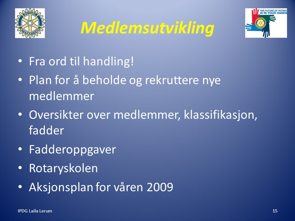 IPDG Laila Lerum15 Medlemsutvikling Fra ord til handling! Plan for å beholde og rekruttere nye medlemmer Oversikter over medlemmer, klassifikasjon, fa