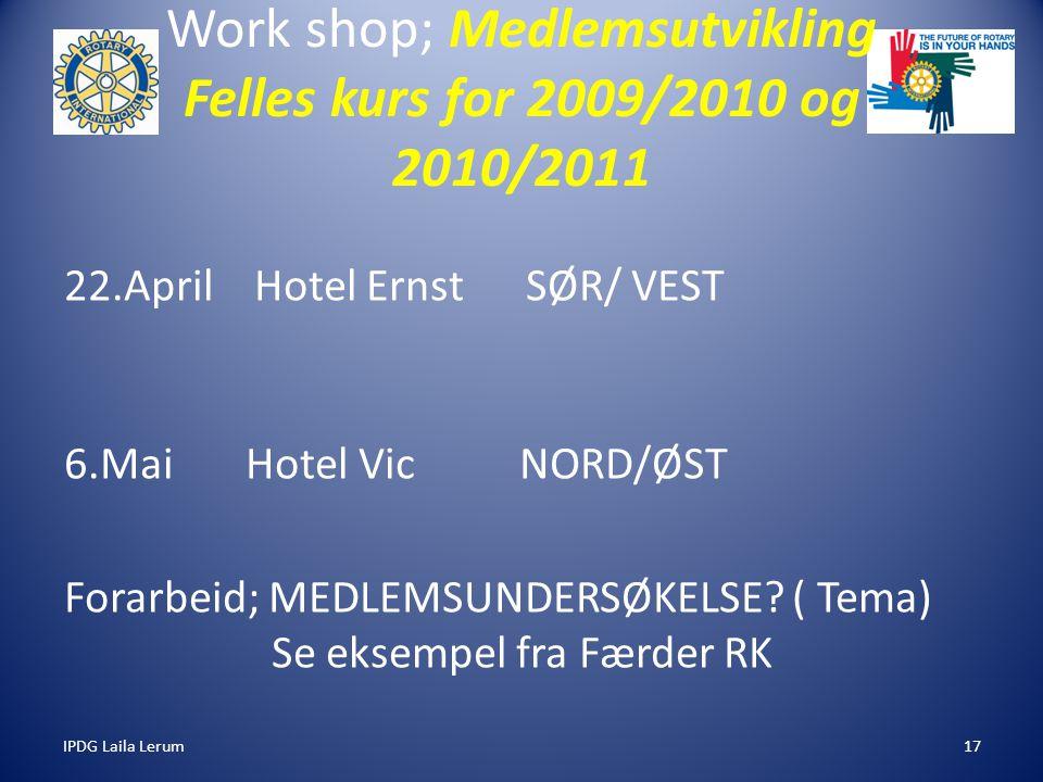 IPDG Laila Lerum17 Work shop; Medlemsutvikling Felles kurs for 2009/2010 og 2010/2011 22.April Hotel Ernst SØR/ VEST 6.Mai Hotel Vic NORD/ØST Forarbeid; MEDLEMSUNDERSØKELSE.