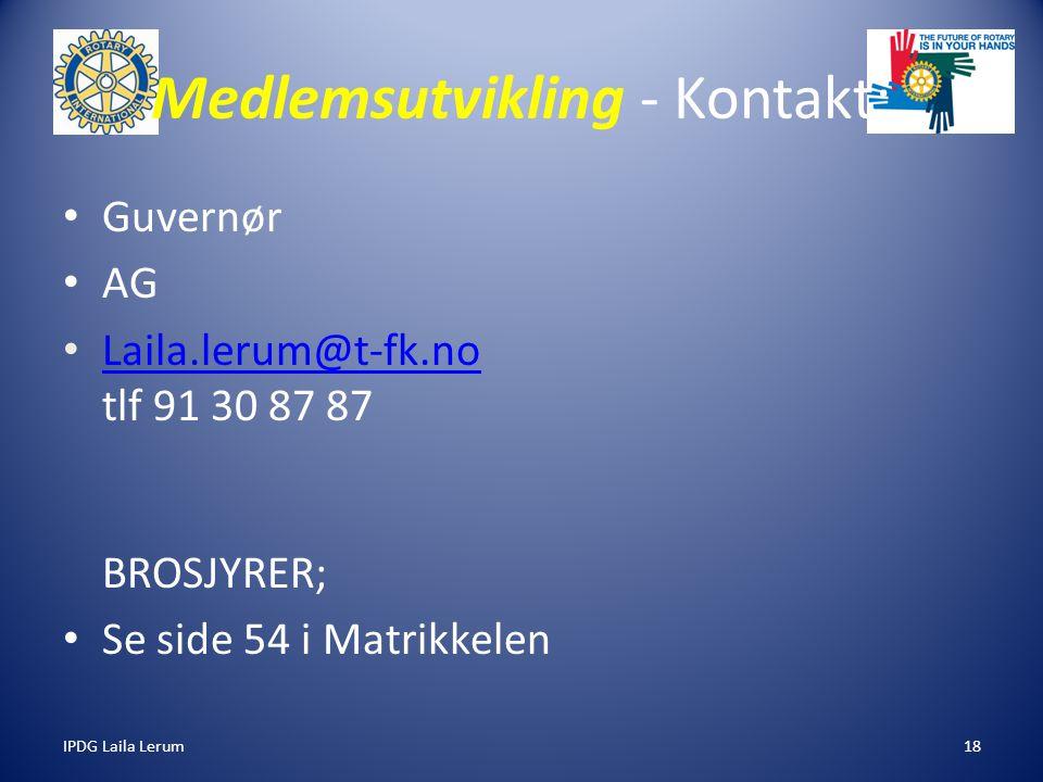 IPDG Laila Lerum18 Medlemsutvikling - Kontakt; Guvernør AG Laila.lerum@t-fk.no tlf 91 30 87 87 BROSJYRER; Laila.lerum@t-fk.no Se side 54 i Matrikkelen