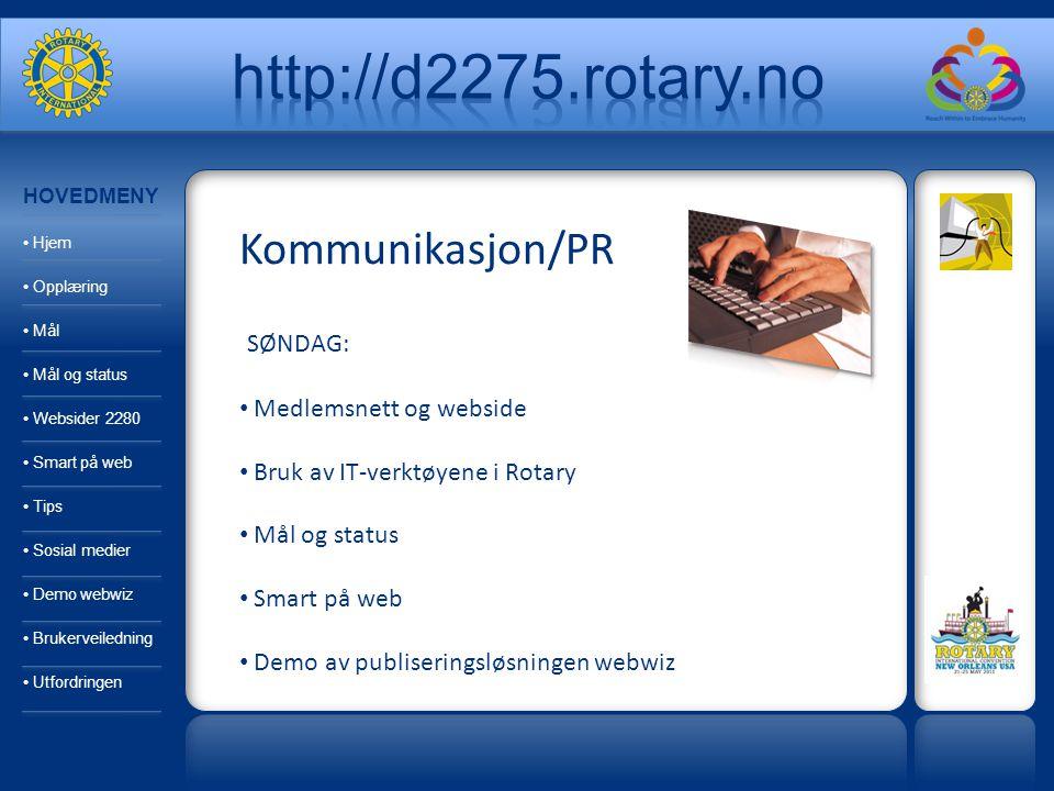 Kommunikasjon/PR SØNDAG: Medlemsnett og webside Bruk av IT-verktøyene i Rotary Mål og status Smart på web Demo av publiseringsløsningen webwiz HOVEDME