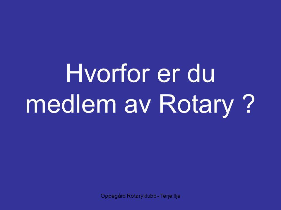 Oppegård Rotaryklubb - Terje Ilje Hvorfor er du medlem av Rotary ?