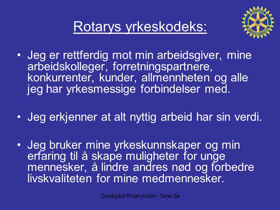 Oppegård Rotaryklubb - Terje Ilje Rotarys yrkeskodeks: Jeg er rettferdig mot min arbeidsgiver, mine arbeidskolleger, forretningspartnere, konkurrenter, kunder, allmennheten og alle jeg har yrkesmessige forbindelser med.