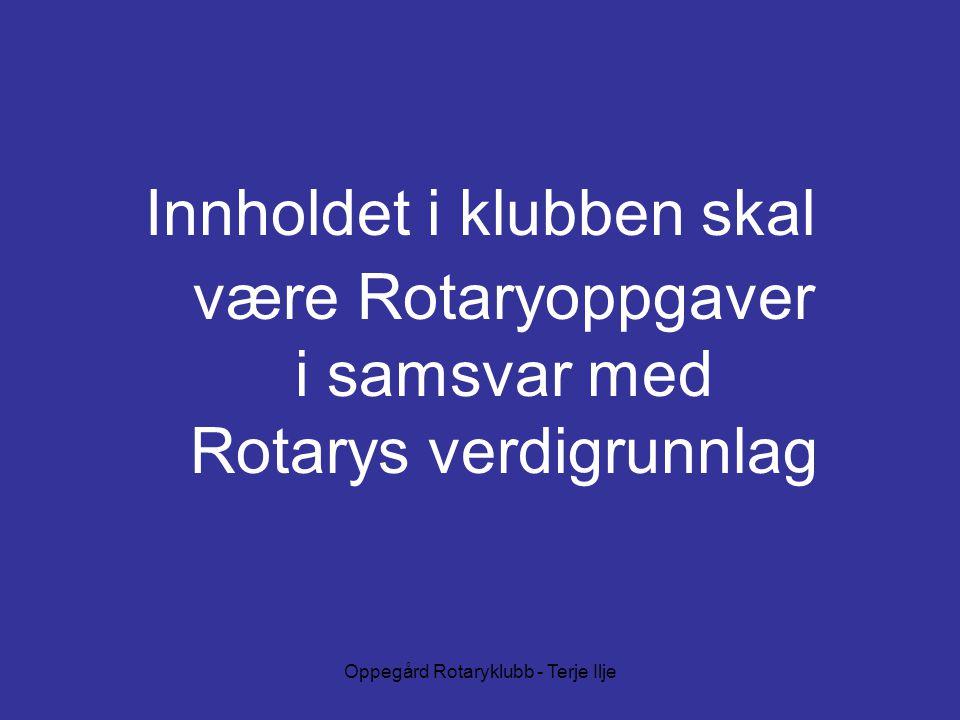 Oppegård Rotaryklubb - Terje Ilje være Rotaryoppgaver i samsvar med Rotarys verdigrunnlag Innholdet i klubben skal