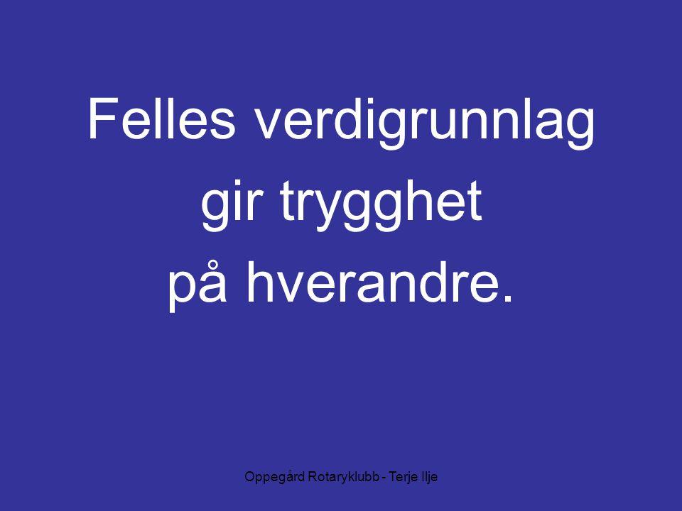 Oppegård Rotaryklubb - Terje Ilje Felles verdigrunnlag gir trygghet på hverandre.