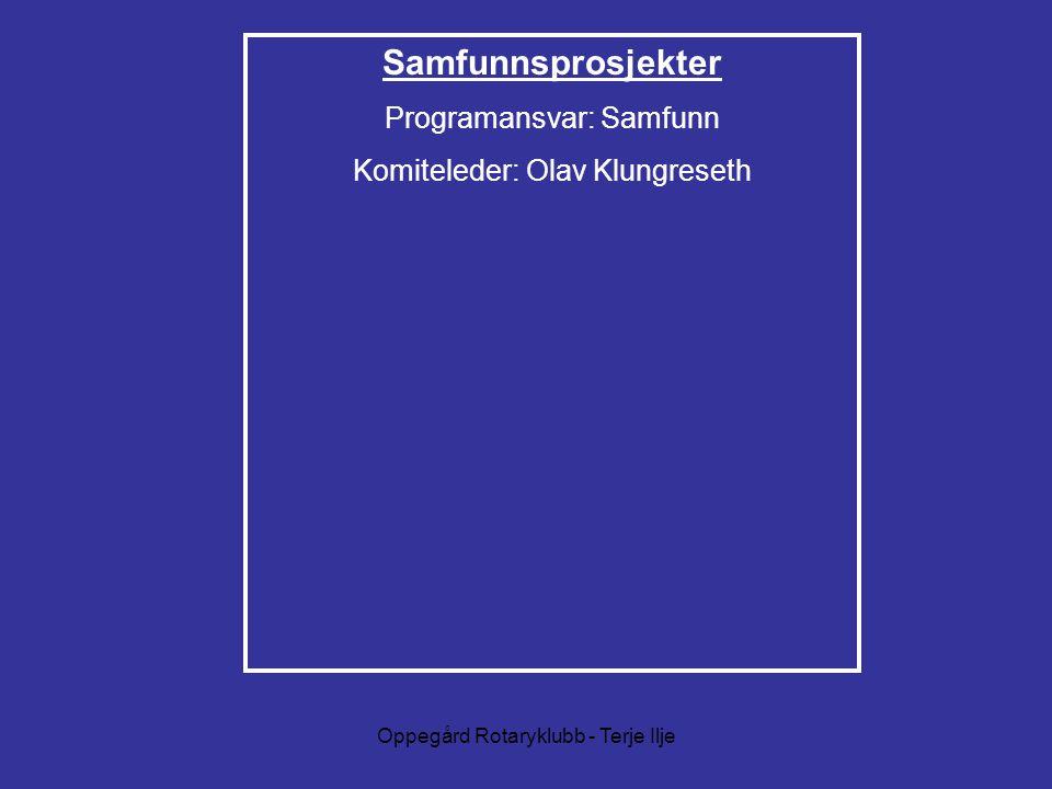 Oppegård Rotaryklubb - Terje Ilje Samfunnsprosjekter Programansvar: Samfunn Komiteleder: Olav Klungreseth