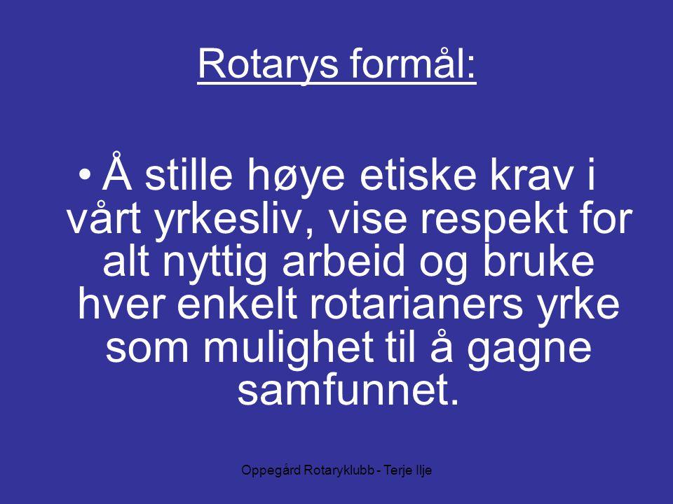Oppegård Rotaryklubb - Terje Ilje Rotarys formål: Å stille høye etiske krav i vårt yrkesliv, vise respekt for alt nyttig arbeid og bruke hver enkelt rotarianers yrke som mulighet til å gagne samfunnet.