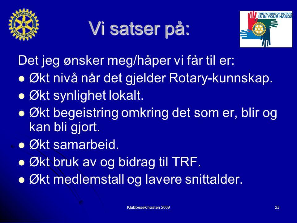Klubbesøk høsten 200923 Vi satser på: Det jeg ønsker meg/håper vi får til er: Økt nivå når det gjelder Rotary-kunnskap.