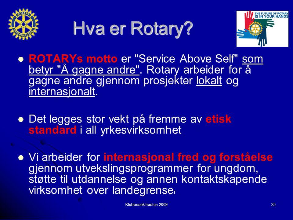 Hva er Rotary. ROTARYs motto er Service Above Self som betyr Å gagne andre .