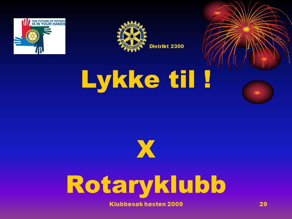 Lykke til ! X Rotaryklubb Klubbesøk høsten 200929