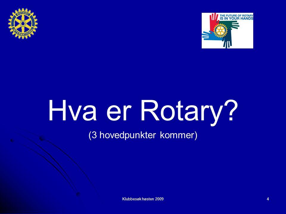 Klubbesøk høsten 20094 Hva er Rotary? (3 hovedpunkter kommer)