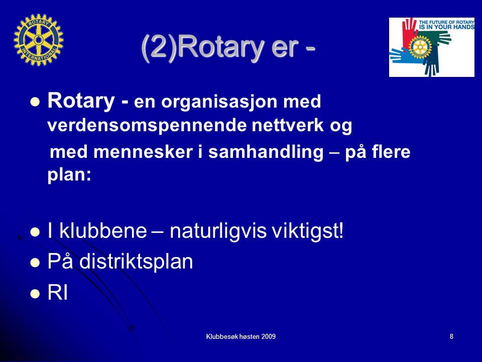 Klubbesøk høsten 20098 (2)Rotary er - Rotary - en organisasjon med verdensomspennende nettverk og Rotary - en organisasjon med verdensomspennende nettverk og med mennesker i samhandling – på flere plan: med mennesker i samhandling – på flere plan: I klubbene – naturligvis viktigst.