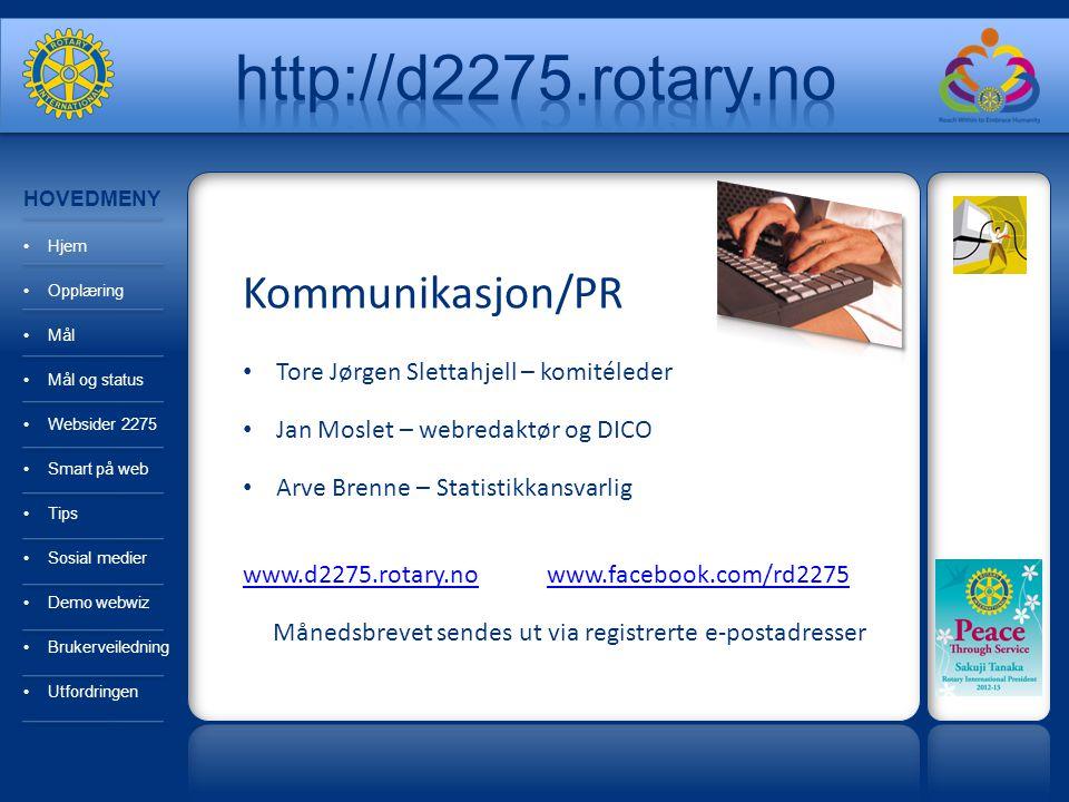 Kommunikasjon/PR Tore Jørgen Slettahjell – komitéleder Jan Moslet – webredaktør og DICO Arve Brenne – Statistikkansvarlig www.d2275.rotary.nowww.d2275.rotary.no www.facebook.com/rd2275www.facebook.com/rd2275 Månedsbrevet sendes ut via registrerte e-postadresser HOVEDMENY Hjem Opplæring Mål Mål og status Websider 2275 Smart på web Tips Sosial medier Demo webwiz Brukerveiledning Utfordringen