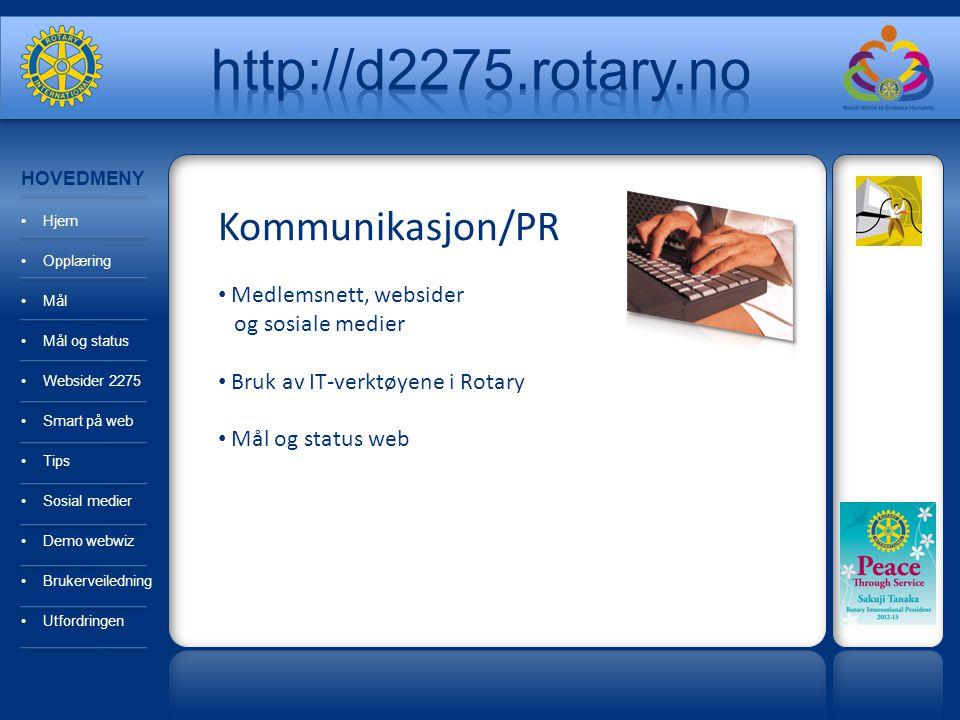 Kommunikasjon/PR Medlemsnett, websider og sosiale medier Bruk av IT-verktøyene i Rotary Mål og status web HOVEDMENY Hjem Opplæring Mål Mål og status Websider 2275 Smart på web Tips Sosial medier Demo webwiz Brukerveiledning Utfordringen