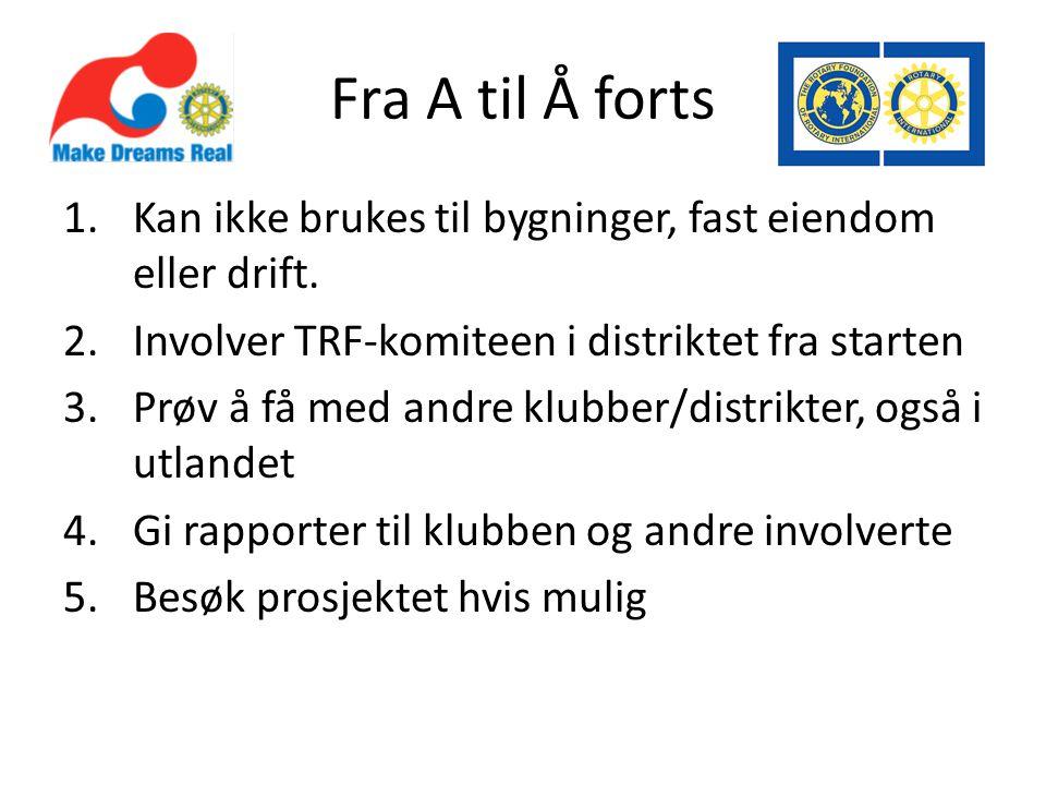 Fra A til Å forts 1.Kan ikke brukes til bygninger, fast eiendom eller drift. 2.Involver TRF-komiteen i distriktet fra starten 3.Prøv å få med andre kl