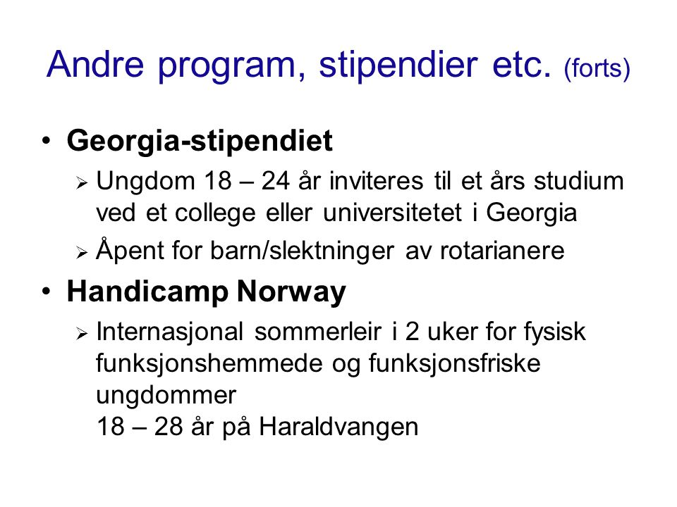 Andre program, stipendier etc. (forts) Georgia-stipendiet  Ungdom 18 – 24 år inviteres til et års studium ved et college eller universitetet i Georgi