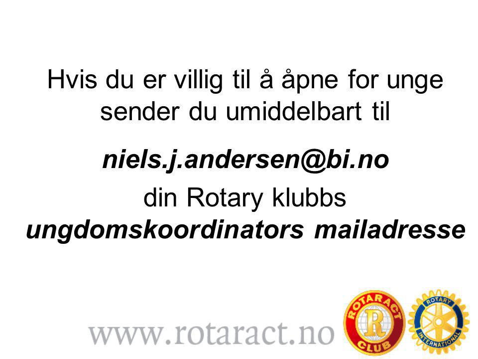 Hvis du er villig til å åpne for unge sender du umiddelbart til niels.j.andersen@bi.no din Rotary klubbs ungdomskoordinators mailadresse
