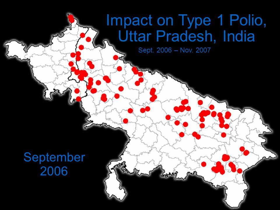 Impact on Type 1 Polio, Uttar Pradesh, India Sept. 2006 – Nov. 2007 September 2006