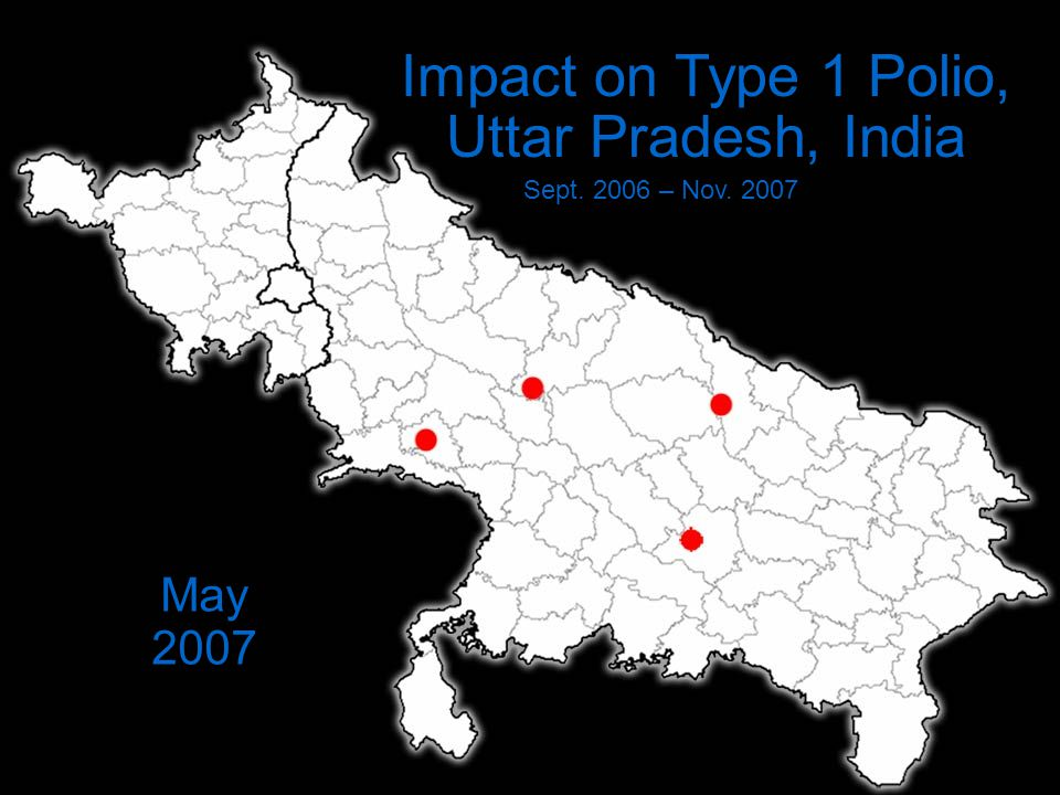 Impact on Type 1 Polio, Uttar Pradesh, India Sept. 2006 – Nov. 2007 May 2007