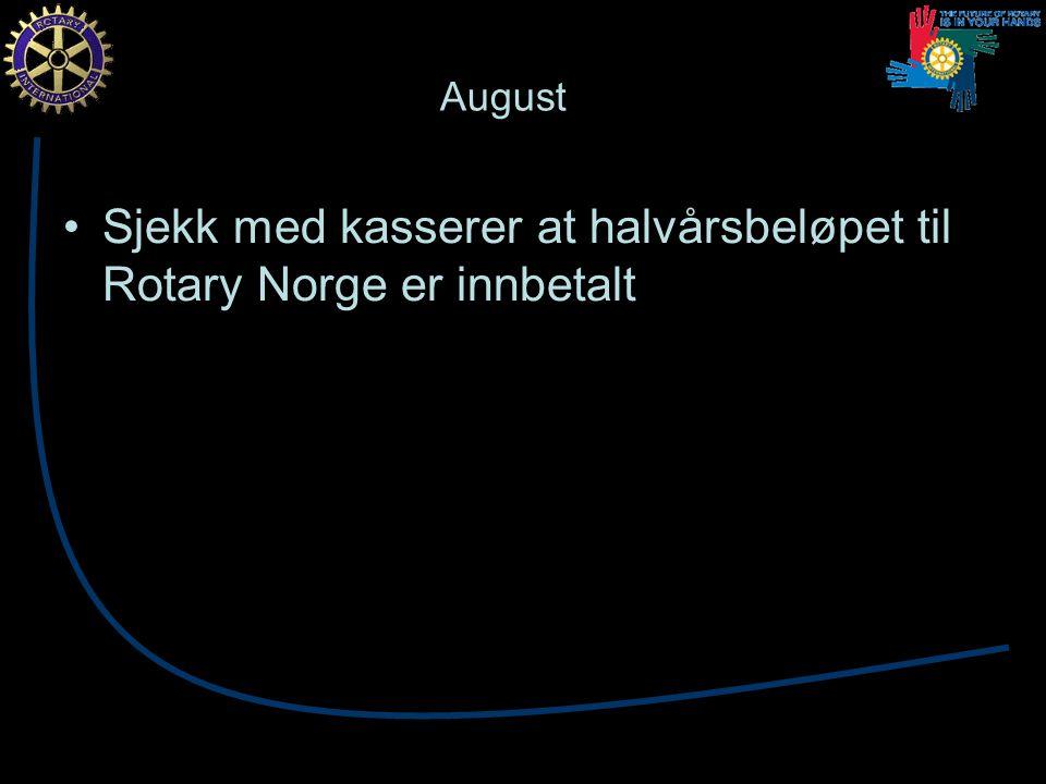 August Sjekk med kasserer at halvårsbeløpet til Rotary Norge er innbetalt