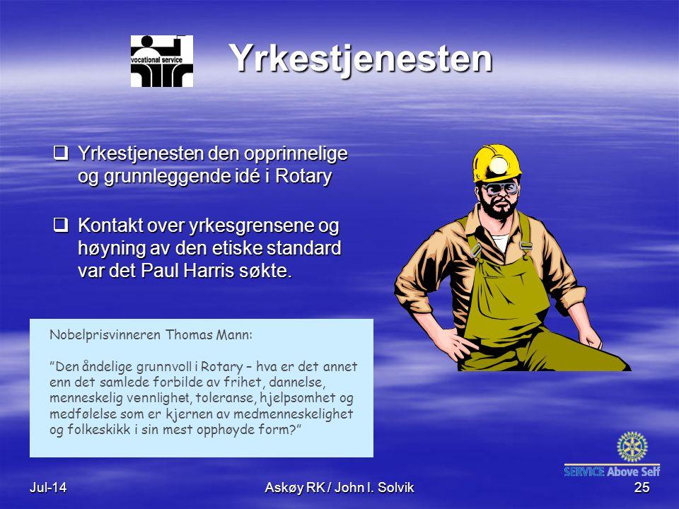 Jul-14Askøy RK / John I. Solvik25 Yrkestjenesten  Yrkestjenesten den opprinnelige og grunnleggende idé i Rotary  Kontakt over yrkesgrensene og høyni