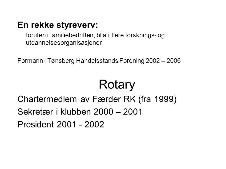 En rekke styreverv: foruten i familiebedriften, bl a i flere forsknings- og utdannelsesorganisasjoner Formann i Tønsberg Handelsstands Forening 2002 –