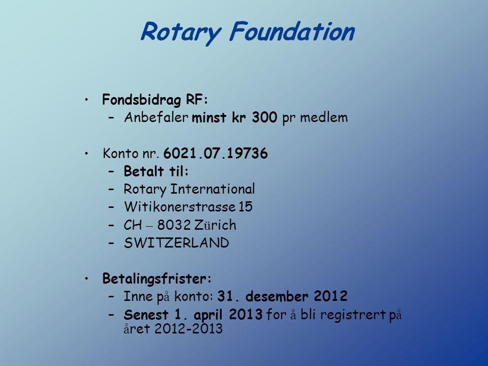 Rotary Foundation Fondsbidrag RF: –Anbefaler minst kr 300 pr medlem Konto nr. 6021.07.19736 –Betalt til: –Rotary International –Witikonerstrasse 15 –C